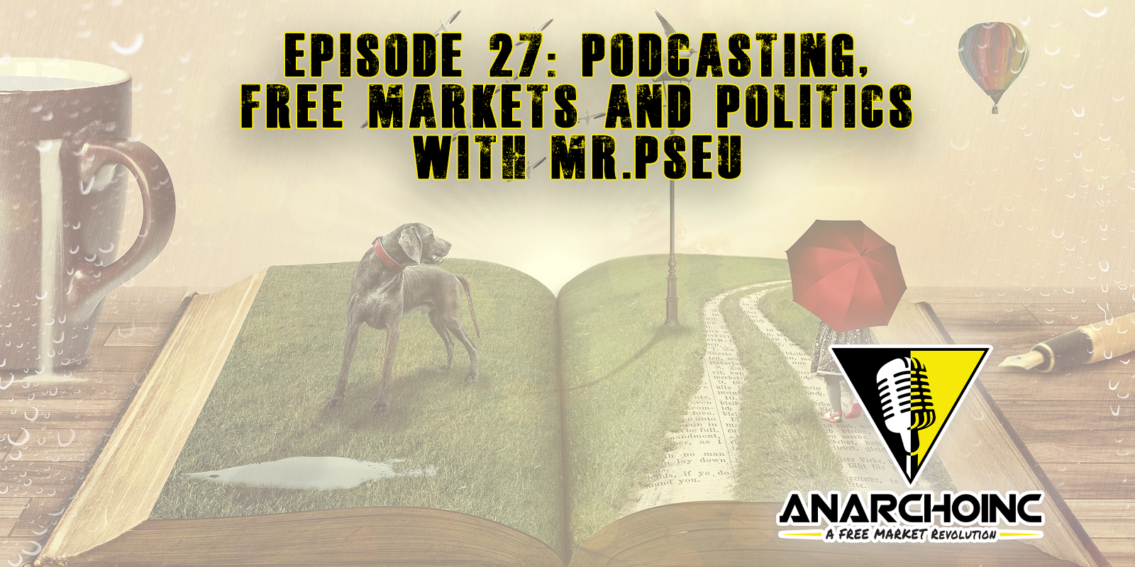 Episode 27: Podcasting, Free Markets and Politics with Mr.Pseu